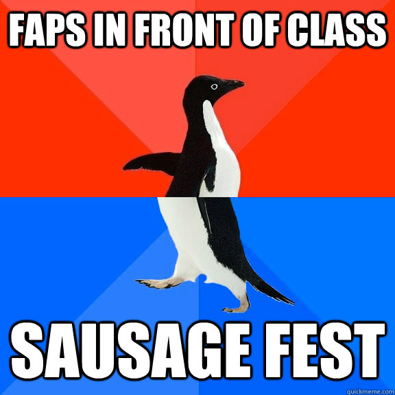 faps in front of class sausage fest
