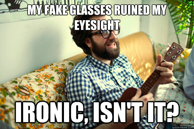 My fake glasses ruined my eyesight Ironic, isn't it? - My fake glasses ruined my eyesight Ironic, isn't it?  brooklyn bob
