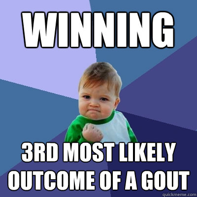 winning 3rd most likely outcome of a gout  Success Kid