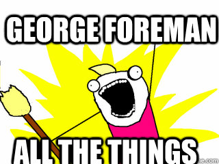 george foreman all the things - george foreman all the things  All The Things