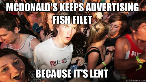 mcdonald's keeps advertising fish filet because it's lent - mcdonald's keeps advertising fish filet because it's lent  Sudden Clarity Clarence