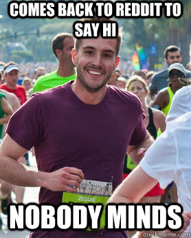 Comes back to Reddit to say Hi Nobody minds - Comes back to Reddit to say Hi Nobody minds  Ridiculously photogenic guy
