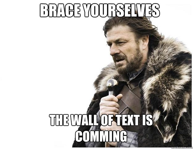 Brace yourselves The Wall of Text is comming - Brace yourselves The Wall of Text is comming  Imminent Ned