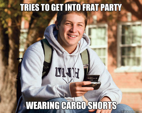 31a271e27762770f87bf5c28145d9f5c27a665bb255db57a49f129d9df4c2c79 tries to get into frat party wearing cargo shorts college,Cargo Shorts Meme