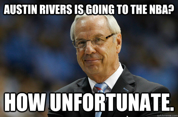 Austin Rivers is going to the nba? How unfortunate. - Austin Rivers is going to the nba? How unfortunate.  Roy Williams