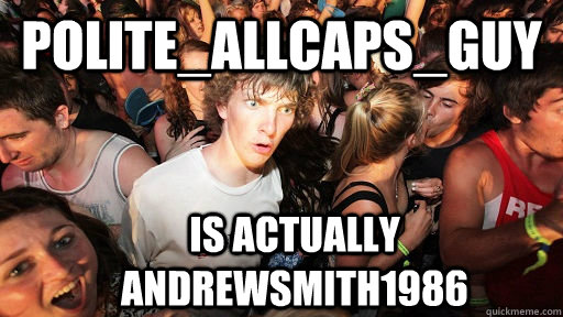 POLITE_ALLCAPS_GUY is actually ANDREWSMITH1986 - POLITE_ALLCAPS_GUY is actually ANDREWSMITH1986  Sudden Clarity Clarence
