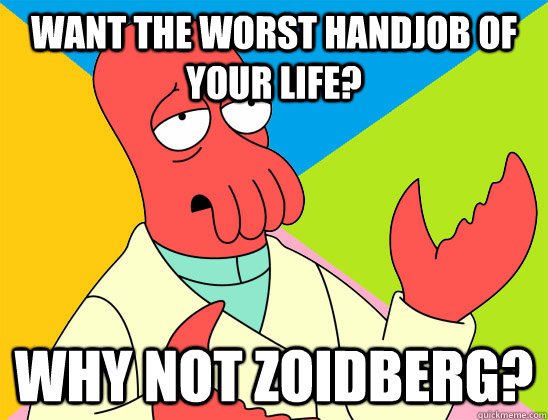 want the worst handjob of your life? why not zoidberg? - want the worst handjob of your life? why not zoidberg?  Misc