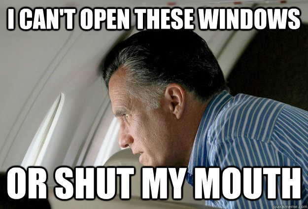 I can't open these windows or shut my mouth - I can't open these windows or shut my mouth  Romney Pressure
