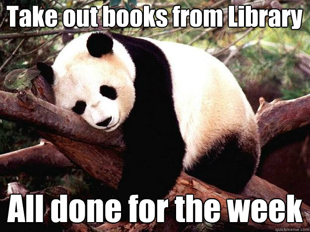Take out books from Library All done for the week  Procrastination Panda