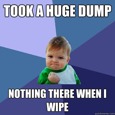 took a huge dump nothing there when i wipe - took a huge dump nothing there when i wipe  Success Kid