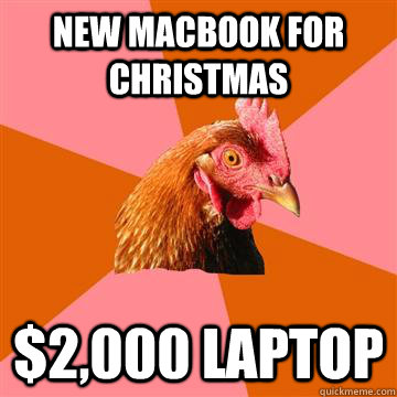 New macbook for christmas $2,000 laptop - New macbook for christmas $2,000 laptop  Anti-Joke Chicken