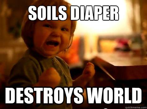 soils diaper destroys world - soils diaper destroys world  Evil Toddler