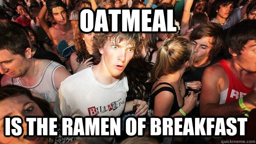 Oatmeal Is the ramen of breakfast  - Oatmeal Is the ramen of breakfast   Sudden Clarity Clarence
