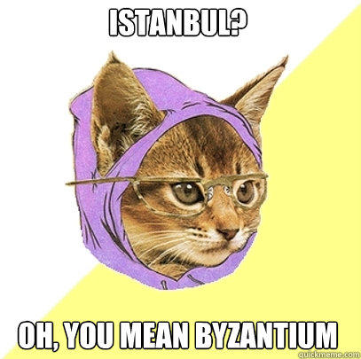 Istanbul? Oh, you mean Byzantium - Istanbul? Oh, you mean Byzantium  Hipster Kitty