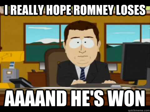 I really hope Romney loses Aaaand he's won - I really hope Romney loses Aaaand he's won  Misc