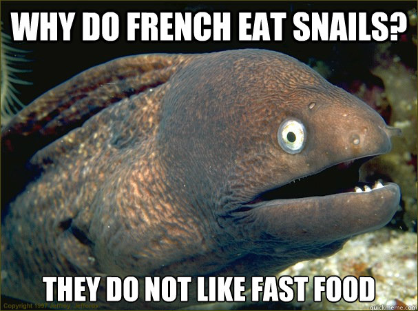 why do french eat snails? they do not like fast food - Bad ...