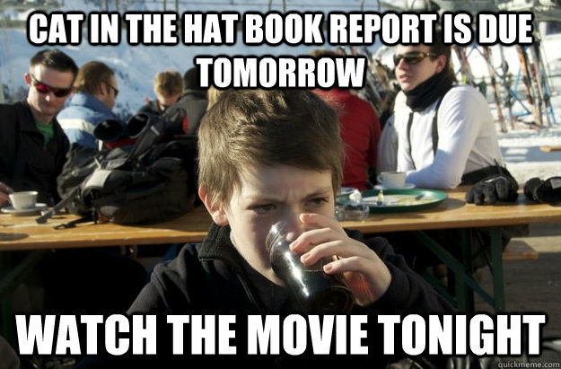 cat in the hat book report is due tomorrow watch the movie tonight - cat in the hat book report is due tomorrow watch the movie tonight  Misc