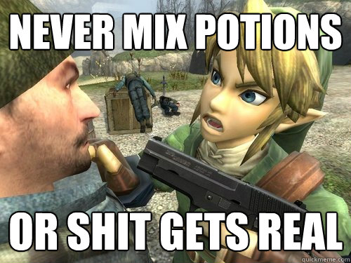 never mix potions or shit gets real