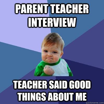 Parent Teacher interview teacher said good things about me - Parent Teacher interview teacher said good things about me  Success Kid