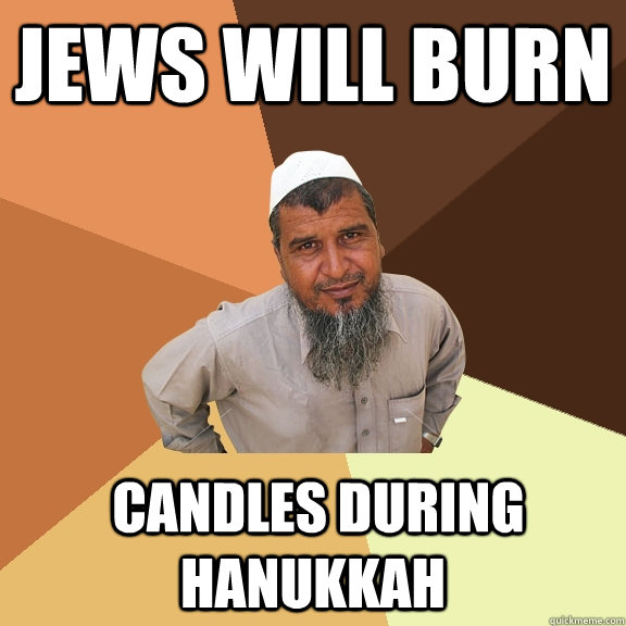 jews will burn  candles during hanukkah - jews will burn  candles during hanukkah  Ordinary Muslim Man