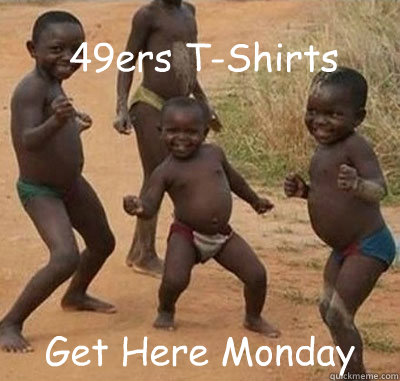 49ers T-Shirts Get Here Monday