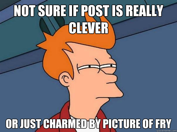 Not sure if Post is really clever or just charmed by picture of fry - Not sure if Post is really clever or just charmed by picture of fry  Futurama Fry