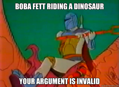 BOBa Fett Riding a Dinosaur Your Argument is invalid