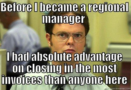 The Office - BEFORE I BECAME A REGIONAL MANAGER  I HAD ABSOLUTE ADVANTAGE ON CLOSING IN THE MOST INVOICES THAN ANYONE HERE Schrute