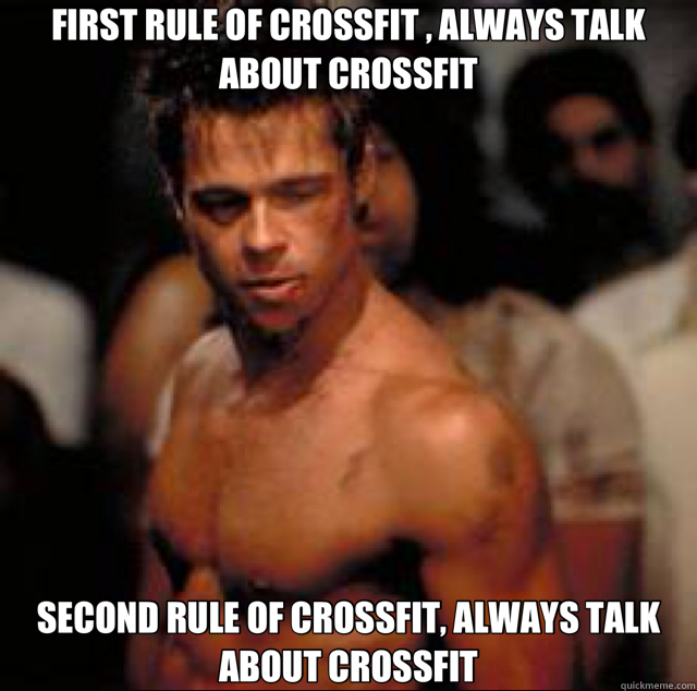 FIRST RULE OF CROSSFIT , ALWAYS TALK ABOUT CROSSFIT SECOND RULE OF CROSSFIT, ALWAYS TALK ABOUT CROSSFIT