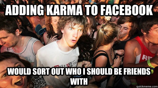 adding karma to facebook would sort out who i should be friends with