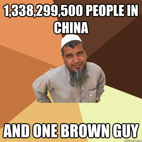 1,338,299,500 people in China  and one brown guy  Ordinary Muslim Man