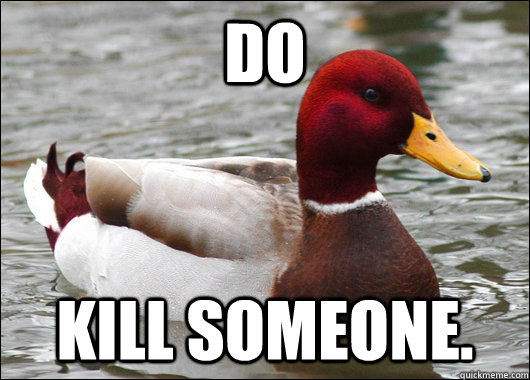 Do Kill Someone. - Do Kill Someone.  Malicious Advice Mallard