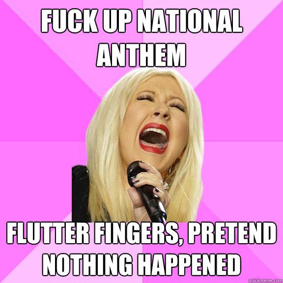 fuck up national anthem flutter fingers, pretend nothing happened - fuck up national anthem flutter fingers, pretend nothing happened  Wrong Lyrics Christina