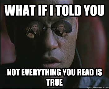 What if i told you not everything you read is true - What if i told you not everything you read is true  brink what if i told you