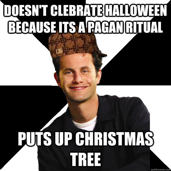 doesn't clebrate halloween because its a pagan ritual puts up Christmas tree