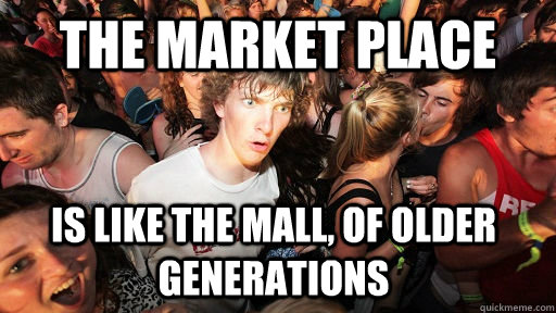 the market place is like the mall, of older generations - the market place is like the mall, of older generations  Sudden Clarity Clarence