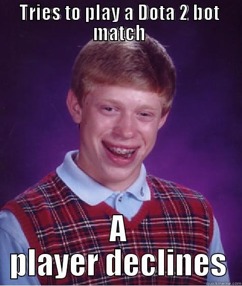 Dota 2 meme's - TRIES TO PLAY A DOTA 2 BOT MATCH A PLAYER DECLINES Bad Luck Brian