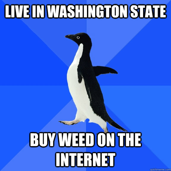 Live in washington state buy weed on the internet - Live in washington state buy weed on the internet  Socially Awkward Penguin