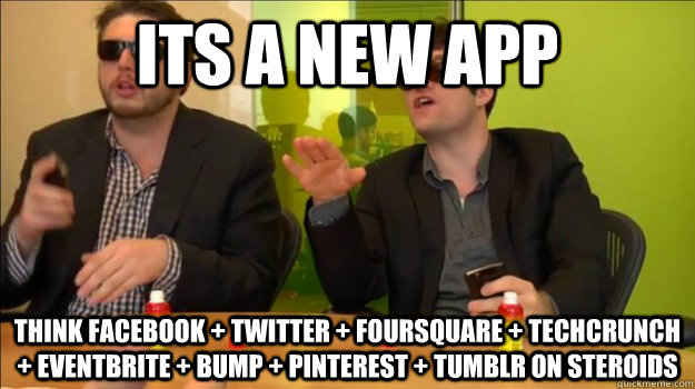Its a new app Think Facebook + Twitter + Foursquare + Techcrunch + Eventbrite + BUMP + Pinterest + Tumblr on Steroids