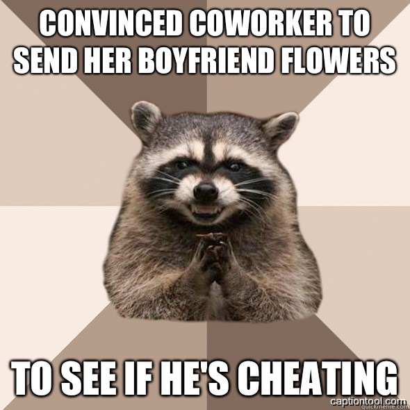 Convinced coworker to send her boyfriend flowers To see if he's cheating - Convinced coworker to send her boyfriend flowers To see if he's cheating  DLI real Scheming raccoons