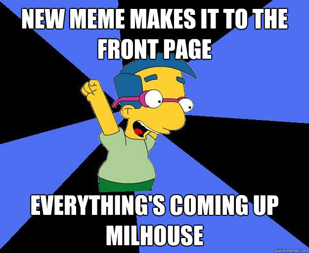 New meme makes it to the front page everything's coming up milhouse