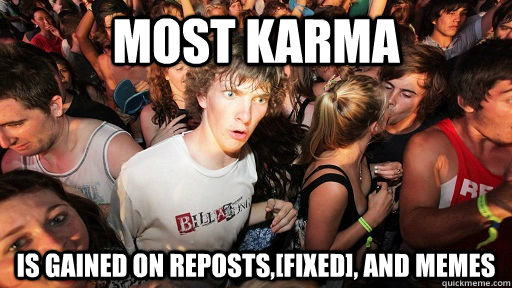 Most karma is gained on reposts,[fixed], and memes - Most karma is gained on reposts,[fixed], and memes  Sudden Clarity Clarence Neopet