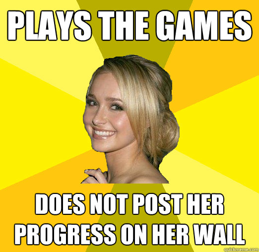 plays the games does not post her progress on her wall