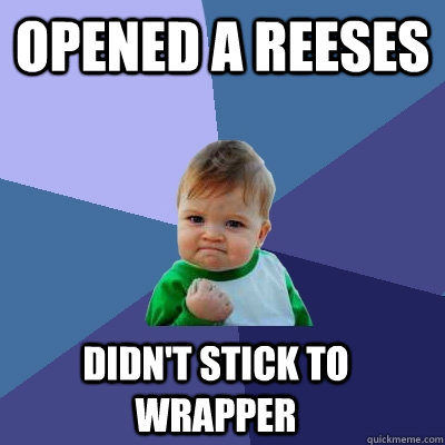 Opened a Reeses Didn't stick to wrapper - Opened a Reeses Didn't stick to wrapper  Success Kid