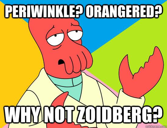 Periwinkle? Orangered? why not zoidberg? - Periwinkle? Orangered? why not zoidberg?  Misc