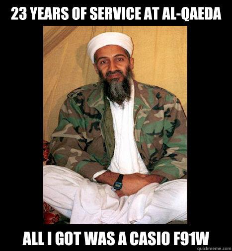 23 years of service at al-qaeda all i got was a Casio F91W  - 23 years of service at al-qaeda all i got was a Casio F91W   osama watch