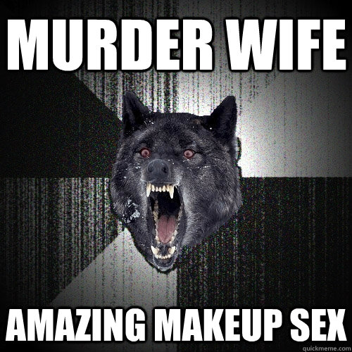 Murder wife amazing makeup sex  - Murder wife amazing makeup sex   Insanity Wolf