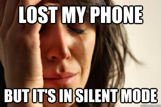 Lost my phone but it's in silent mode - Lost my phone but it's in silent mode  First World Problems