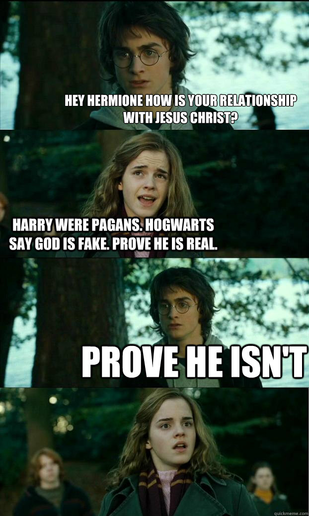 hey hermione How is your relationship with jesus christ? harry were pagans. hogwarts say god is fake. prove he is real. prove he isn't - hey hermione How is your relationship with jesus christ? harry were pagans. hogwarts say god is fake. prove he is real. prove he isn't  Horny Harry