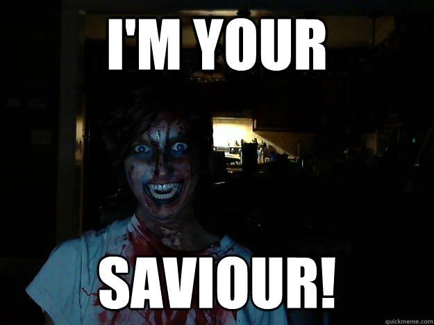 I'm your Saviour!  creepy pasta